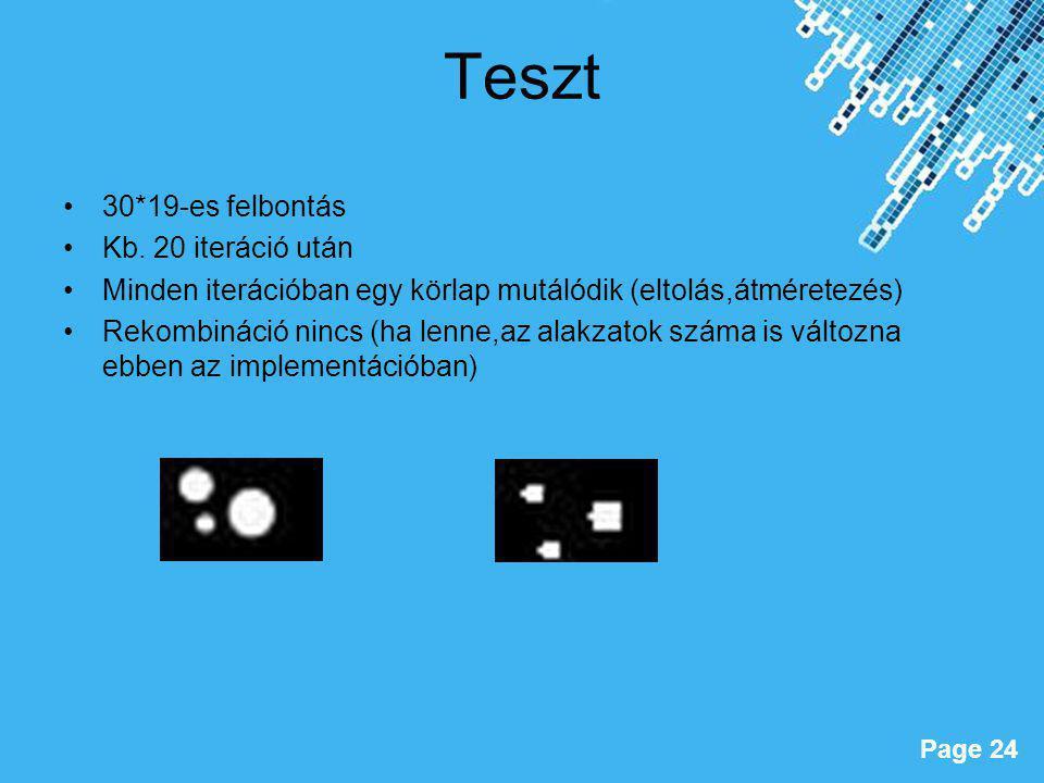Powerpoint Templates Page 24 Teszt 30*19-es felbontás Kb. 20 iteráció után Minden iterációban egy körlap mutálódik (eltolás,átméretezés) Rekombináció