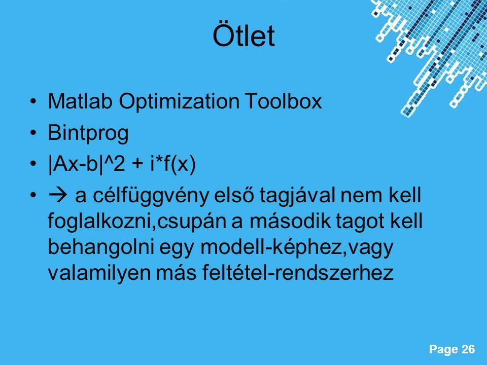 Powerpoint Templates Page 26 Ötlet Matlab Optimization Toolbox Bintprog |Ax-b|^2 + i*f(x)  a célfüggvény első tagjával nem kell foglalkozni,csupán a