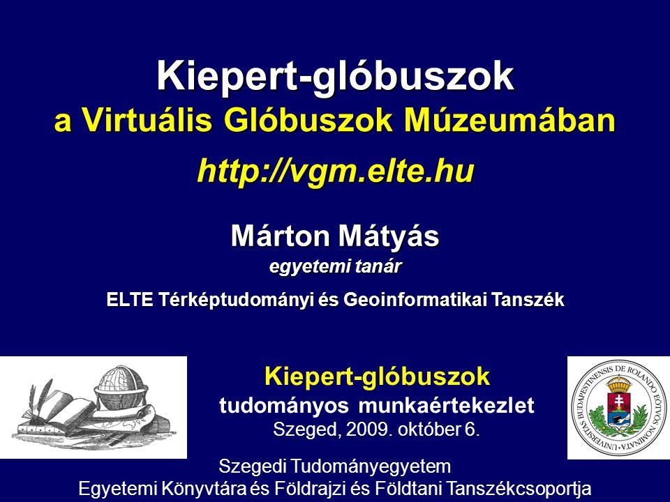 Kiepert-glóbuszok a Virtuális Glóbuszok Múzeumában http://vgm.elte.hu Kiepert-glóbuszok tudományos munkaértekezlet Szeged, 2009. október 6. Márton Mát