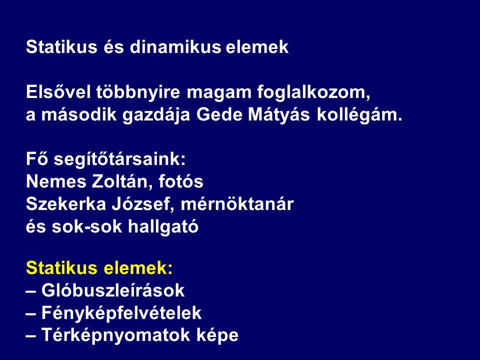 Statikus és dinamikus elemek Elsővel többnyire magam foglalkozom, a második gazdája Gede Mátyás kollégám. Fő segítőtársaink: Nemes Zoltán, fotós Szeke