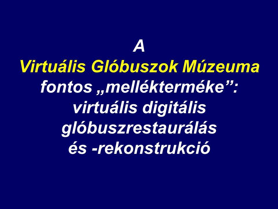 """A Virtuális Glóbuszok Múzeuma fontos """"mellékterméke"""": virtuális digitális glóbuszrestaurálás és -rekonstrukció"""