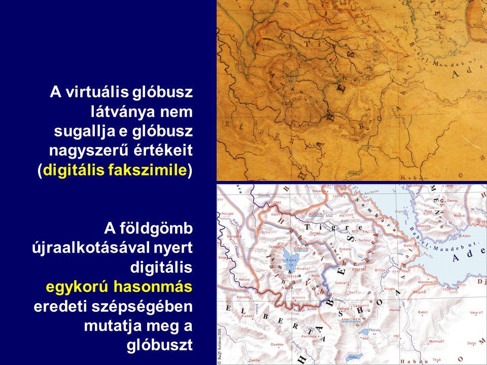 A virtuális glóbusz látványa nem sugallja e glóbusz nagyszerű értékeit (digitális fakszimile) A földgömb újraalkotásával nyert digitális egykorú hason