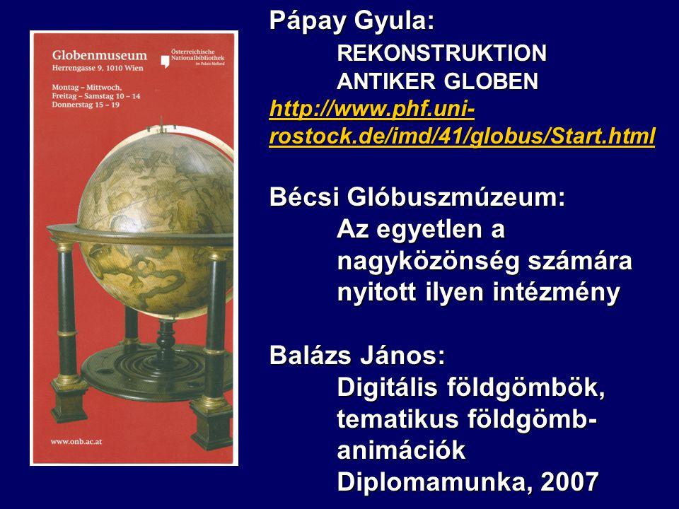Pápay Gyula: REKONSTRUKTION ANTIKER GLOBEN http://www.phf.uni- rostock.de/imd/41/globus/Start.html Bécsi Glóbuszmúzeum: Az egyetlen a nagyközönség szá