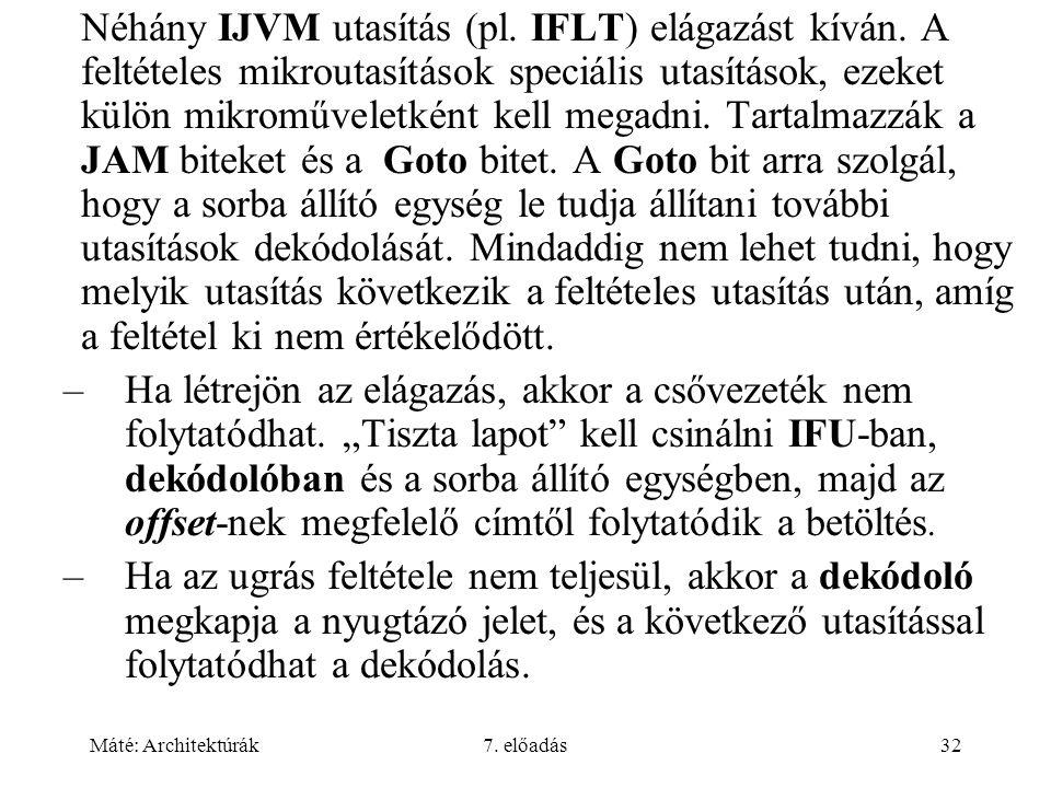 Máté: Architektúrák7. előadás32 Néhány IJVM utasítás (pl. IFLT) elágazást kíván. A feltételes mikroutasítások speciális utasítások, ezeket külön mikro