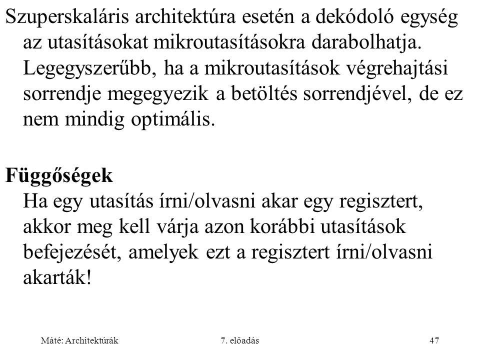 Máté: Architektúrák7. előadás47 Szuperskaláris architektúra esetén a dekódoló egység az utasításokat mikroutasításokra darabolhatja. Legegyszerűbb, ha
