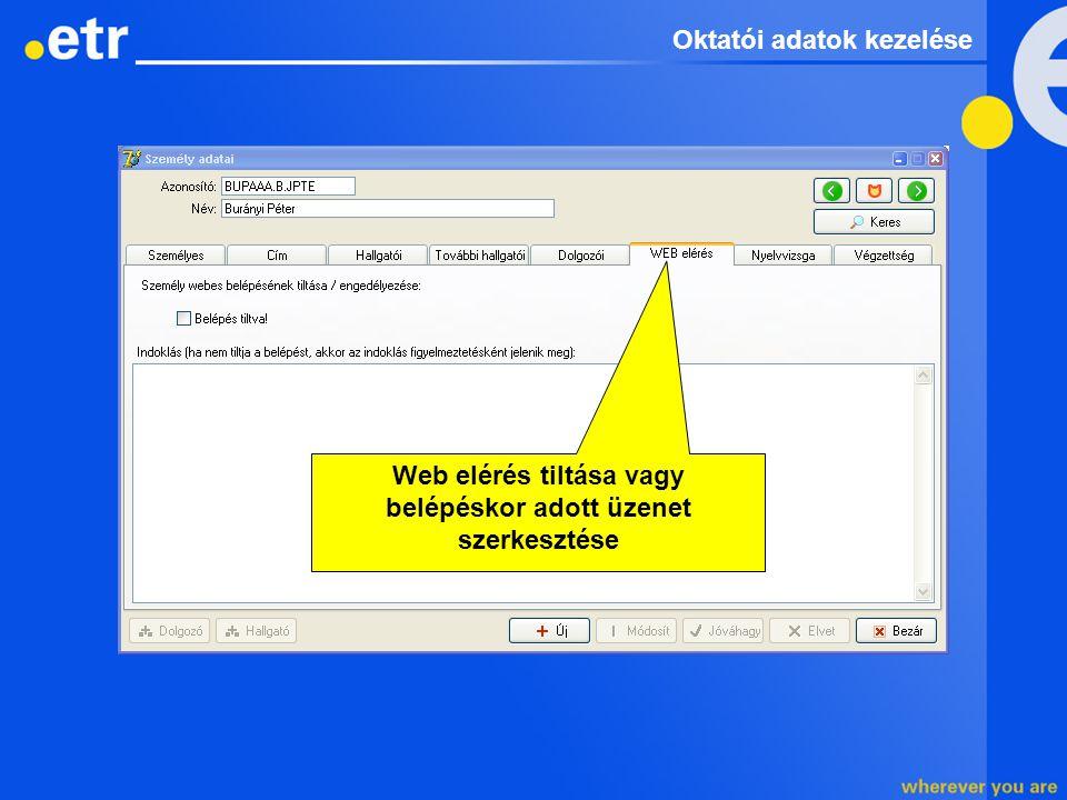 Web elérés tiltása vagy belépéskor adott üzenet szerkesztése Oktatói adatok kezelése