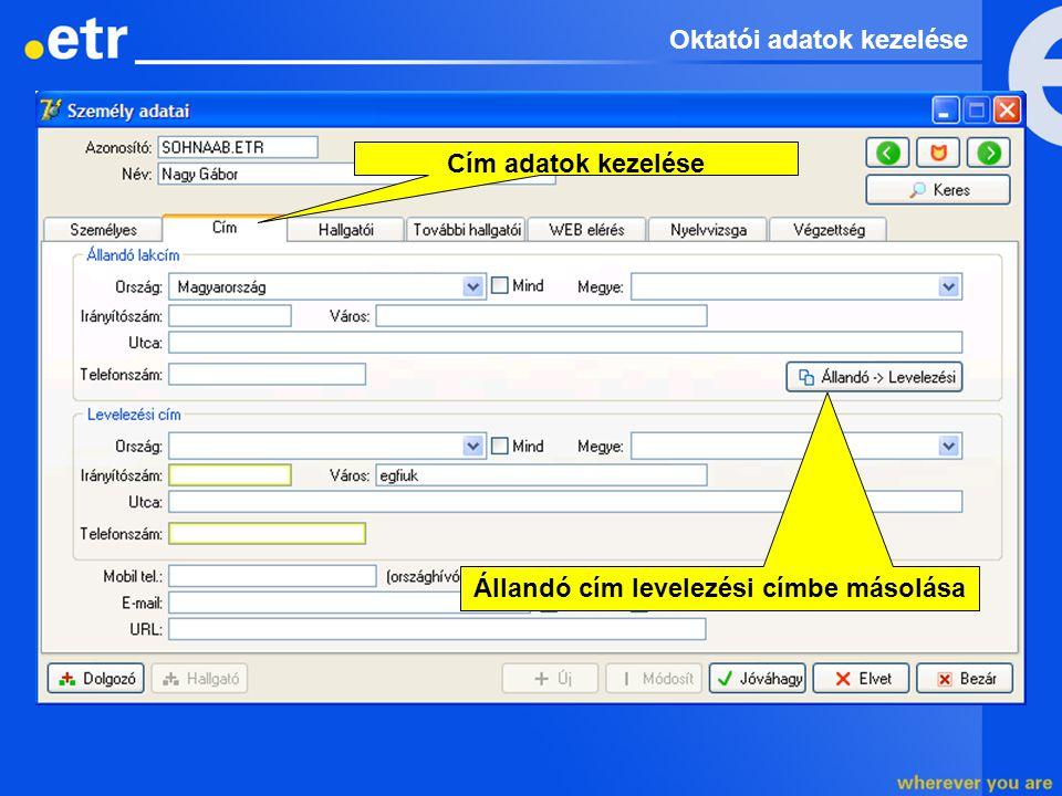 Cím adatok kezelése Állandó cím levelezési címbe másolása Oktatói adatok kezelése