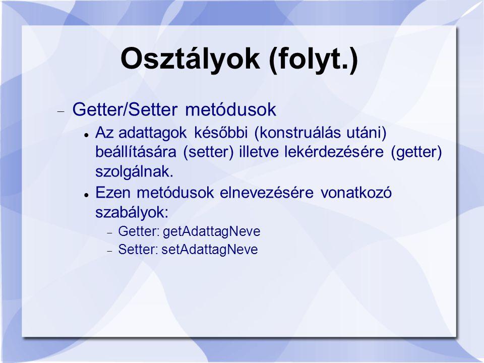 Osztályok (folyt.)  Getter/Setter metódusok Az adattagok későbbi (konstruálás utáni) beállítására (setter) illetve lekérdezésére (getter) szolgálnak.