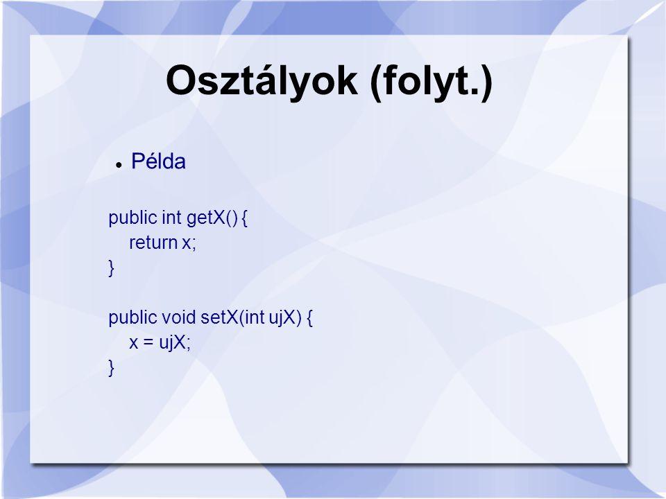 Osztályok (folyt.) Példa public int getX() { return x; } public void setX(int ujX) { x = ujX; }