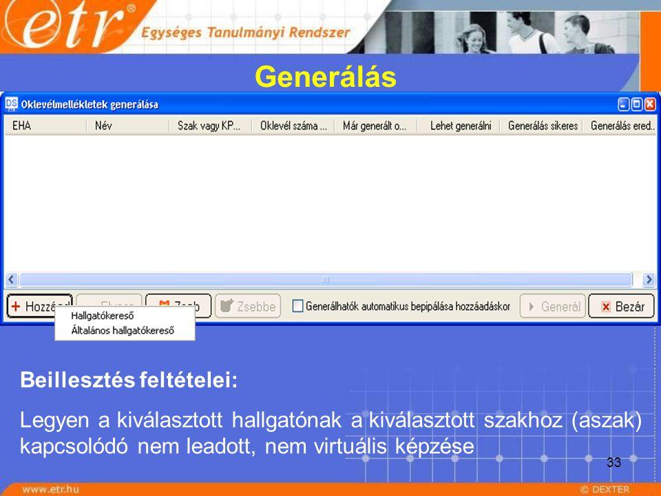 33 Generálás Beillesztés feltételei: Legyen a kiválasztott hallgatónak a kiválasztott szakhoz (aszak) kapcsolódó nem leadott, nem virtuális képzése