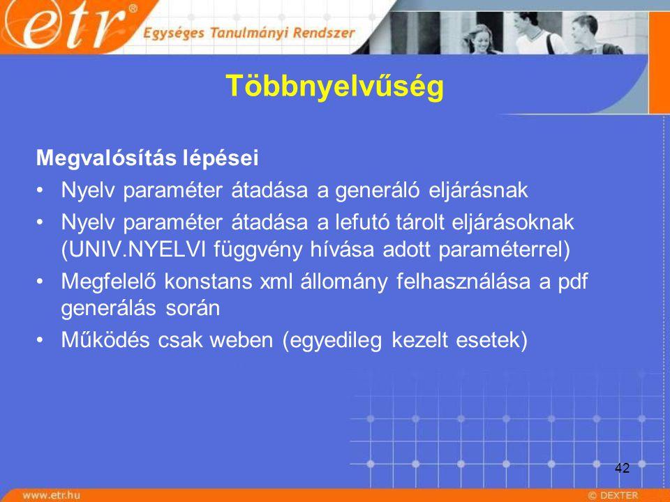 42 Többnyelvűség Megvalósítás lépései Nyelv paraméter átadása a generáló eljárásnak Nyelv paraméter átadása a lefutó tárolt eljárásoknak (UNIV.NYELVI