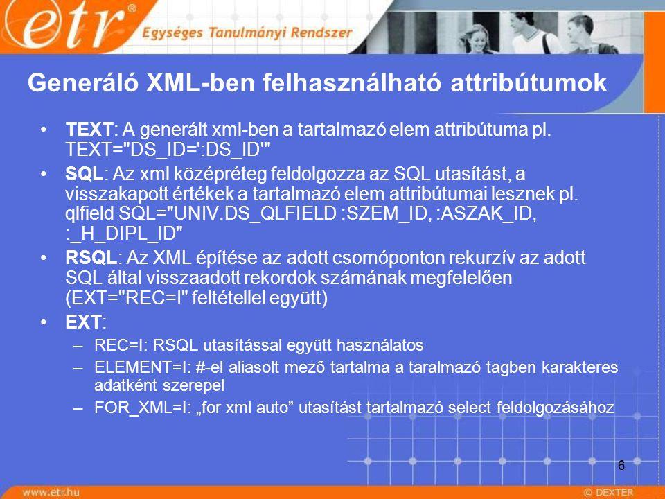 6 Generáló XML-ben felhasználható attribútumok TEXT: A generált xml-ben a tartalmazó elem attribútuma pl. TEXT=