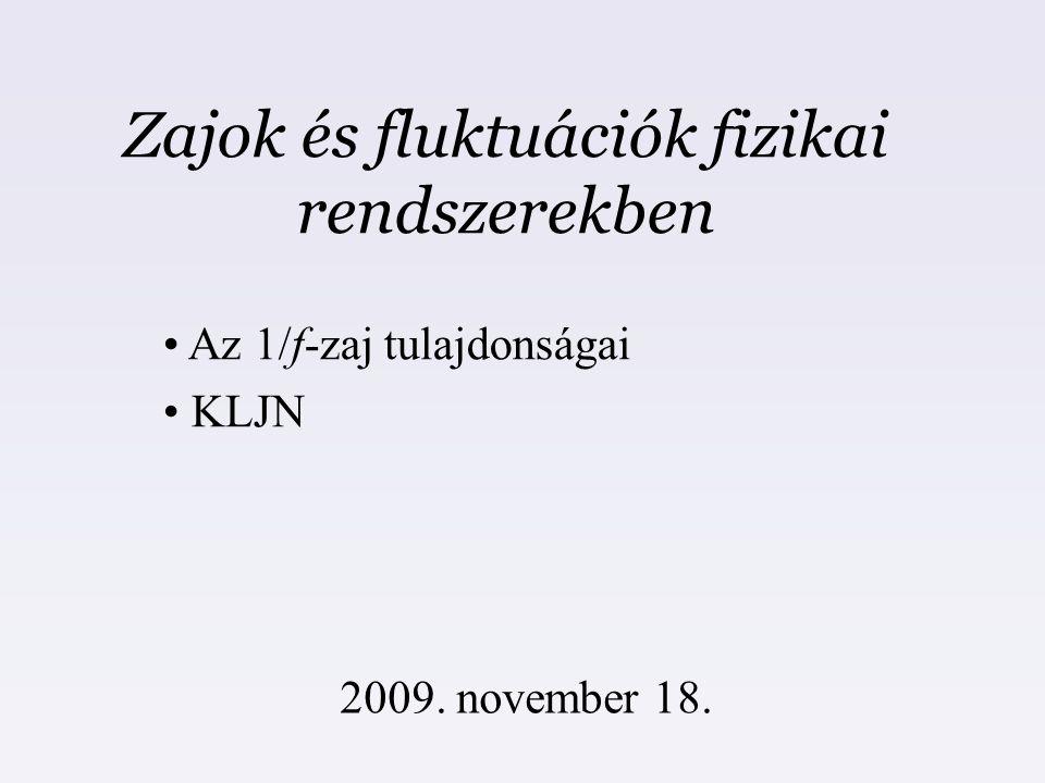 Zajok és fluktuációk fizikai rendszerekben 2009. november 18. Az 1/f-zaj tulajdonságai KLJN