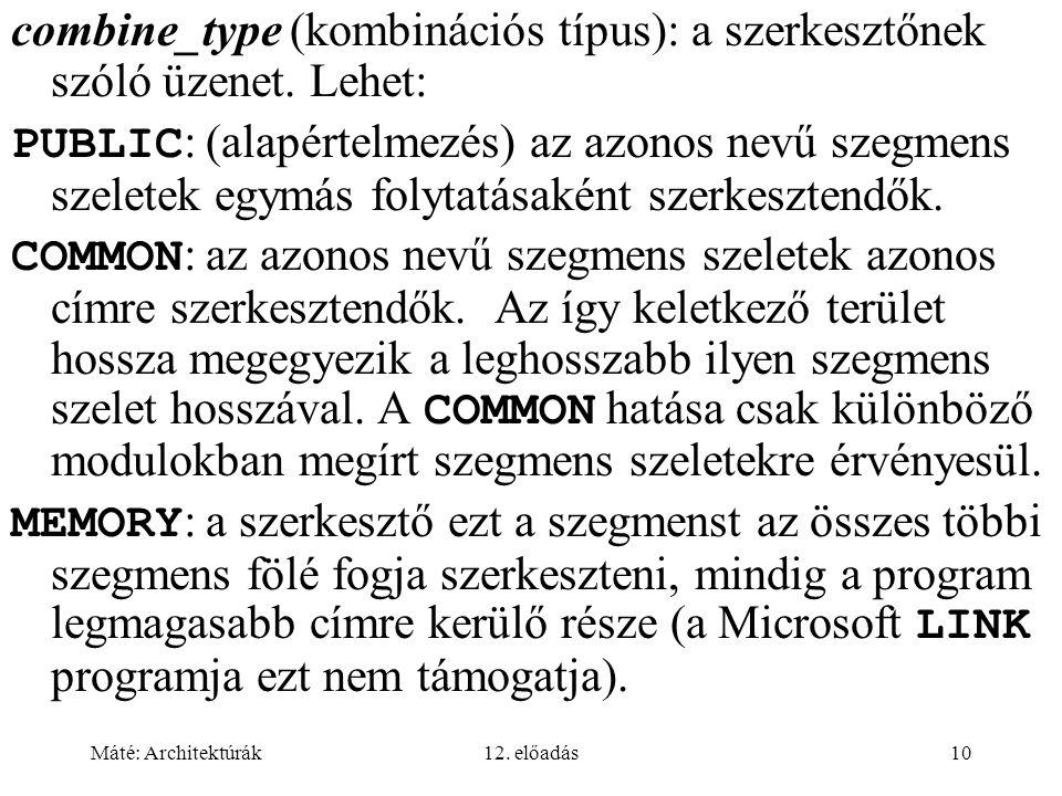 Máté: Architektúrák12. előadás10 combine_type (kombinációs típus): a szerkesztőnek szóló üzenet. Lehet: PUBLIC : (alapértelmezés) az azonos nevű szegm