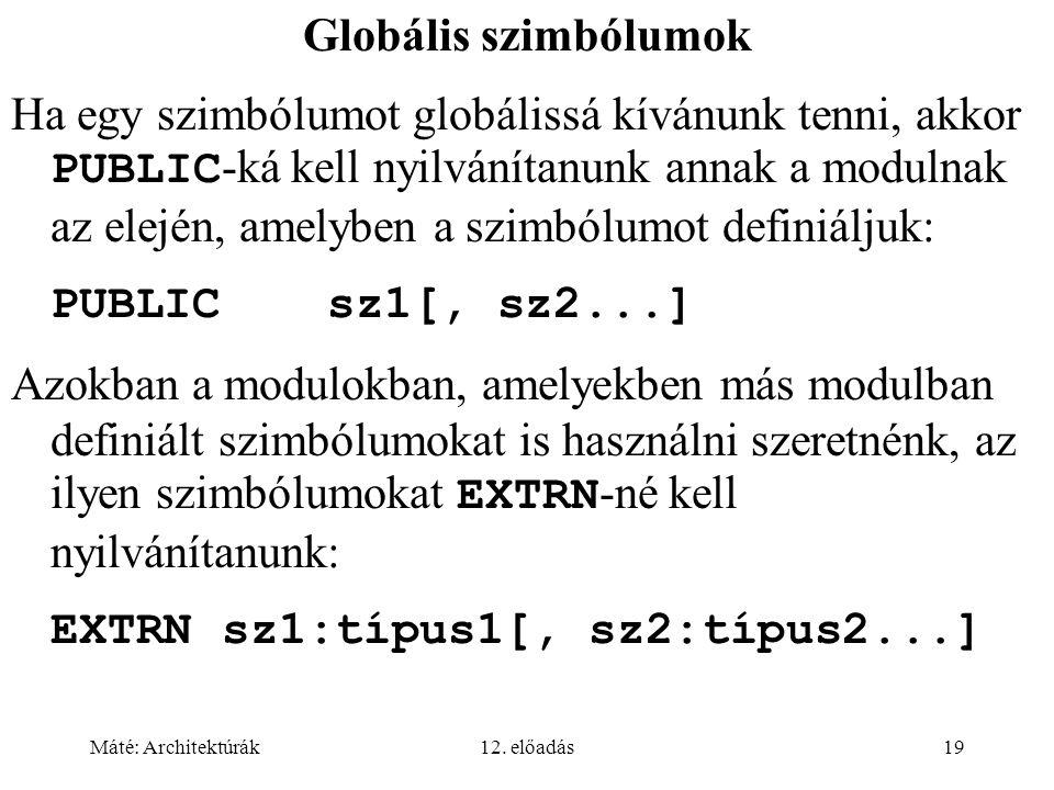 Máté: Architektúrák12. előadás19 Globális szimbólumok Ha egy szimbólumot globálissá kívánunk tenni, akkor PUBLIC -ká kell nyilvánítanunk annak a modul