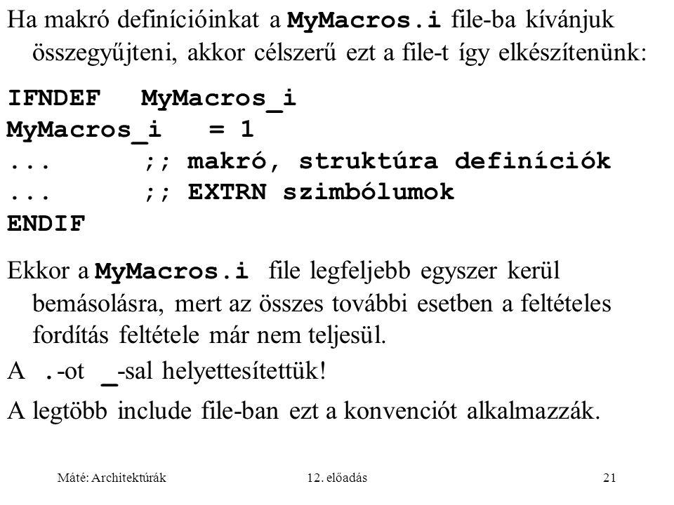 Máté: Architektúrák12. előadás21 Ha makró definícióinkat a MyMacros.i file-ba kívánjuk összegyűjteni, akkor célszerű ezt a file-t így elkészítenünk: I