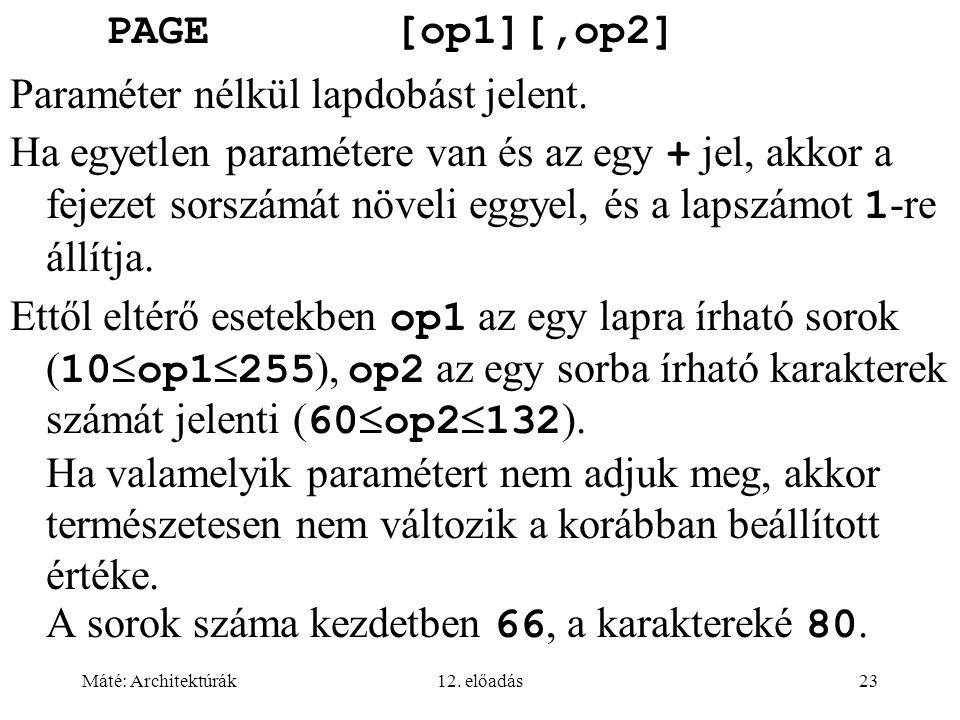 Máté: Architektúrák12. előadás23 PAGE[op1][,op2] Paraméter nélkül lapdobást jelent. Ha egyetlen paramétere van és az egy + jel, akkor a fejezet sorszá