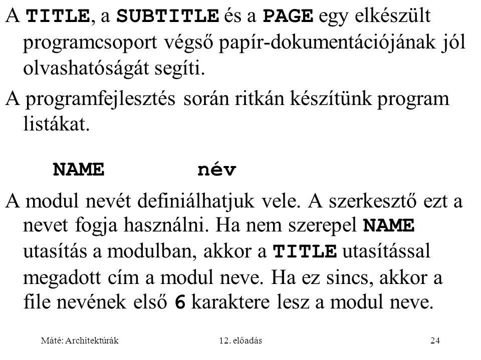 Máté: Architektúrák12. előadás24 A TITLE, a SUBTITLE és a PAGE egy elkészült programcsoport végső papír-dokumentációjának jól olvashatóságát segíti. A