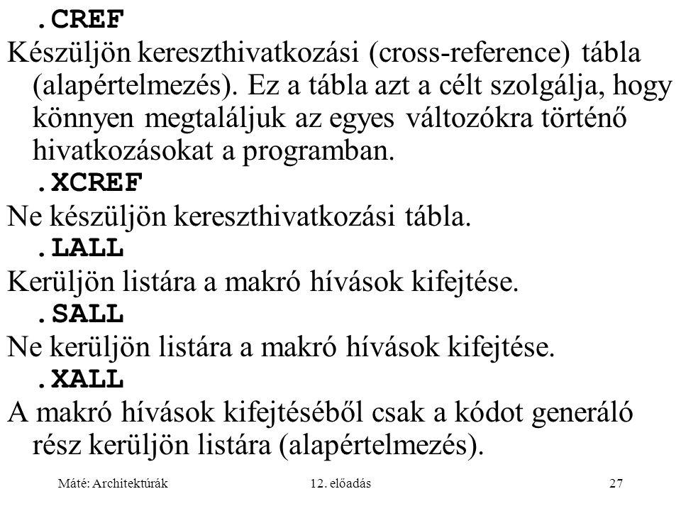 Máté: Architektúrák12. előadás27.CREF Készüljön kereszthivatkozási (cross-reference) tábla (alapértelmezés). Ez a tábla azt a célt szolgálja, hogy kön