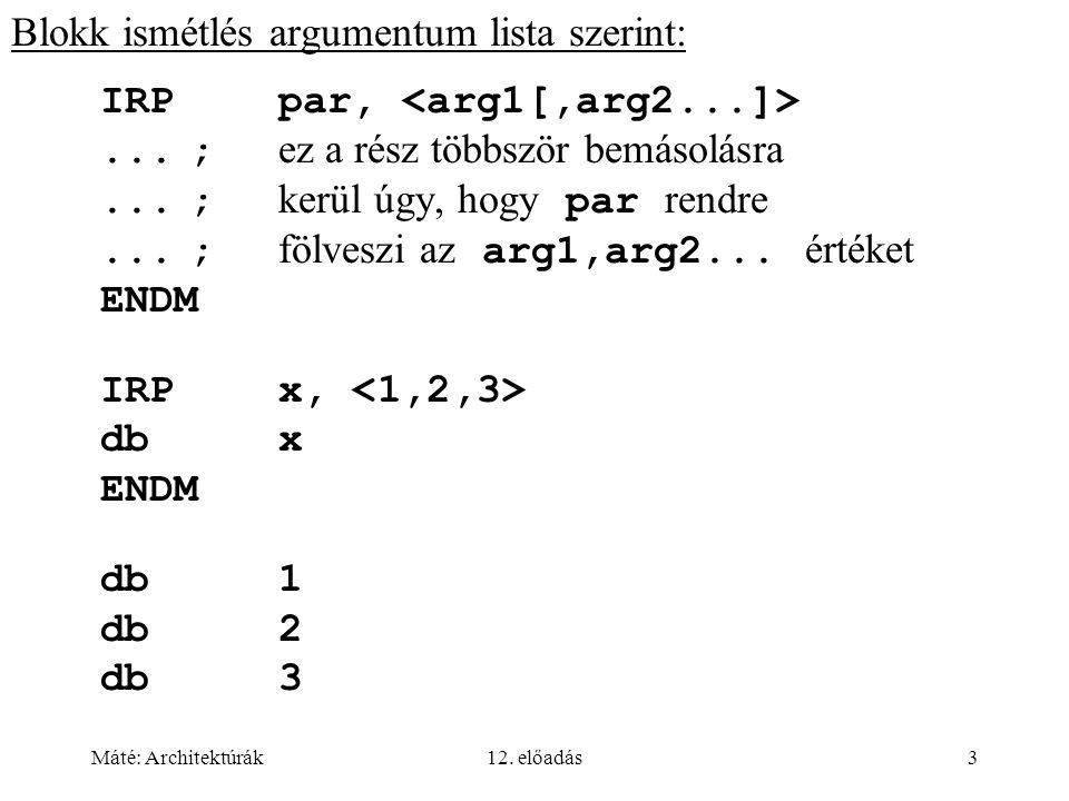 Máté: Architektúrák12. előadás3 Blokk ismétlés argumentum lista szerint: IRPpar,...; ez a rész többször bemásolásra...; kerül úgy, hogy par rendre...;