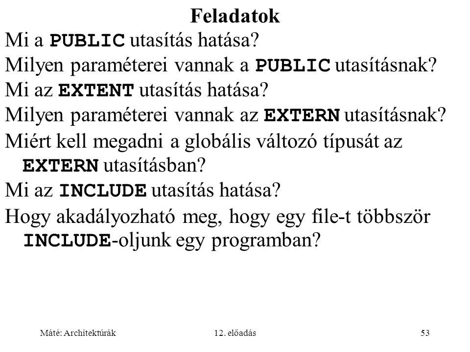 Máté: Architektúrák12. előadás53 Feladatok Mi a PUBLIC utasítás hatása? Milyen paraméterei vannak a PUBLIC utasításnak? Mi az EXTENT utasítás hatása?