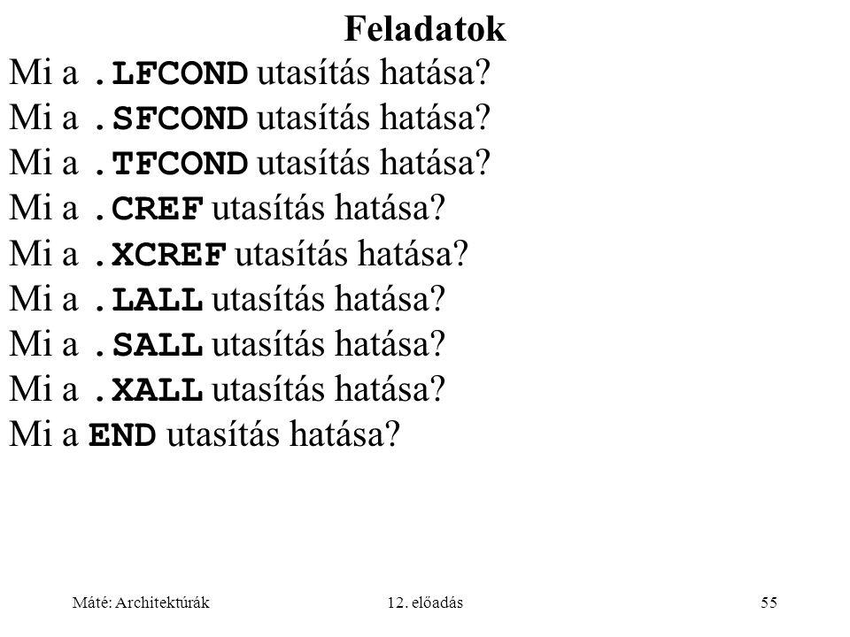 Máté: Architektúrák12. előadás55 Feladatok Mi a.LFCOND utasítás hatása? Mi a.SFCOND utasítás hatása? Mi a.TFCOND utasítás hatása? Mi a.CREF utasítás h