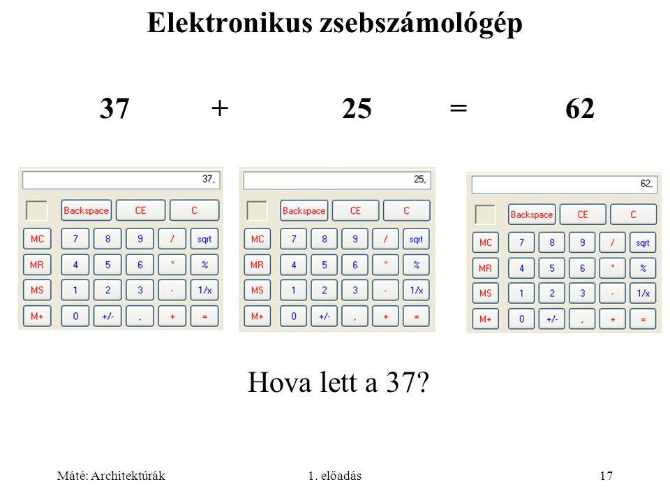 Máté: Architektúrák1. előadás17 Elektronikus zsebszámológép 37 +25 =62 Hova lett a 37?