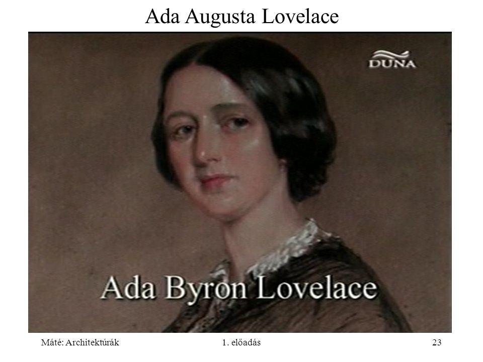 Máté: Architektúrák1. előadás23 Ada Augusta Lovelace