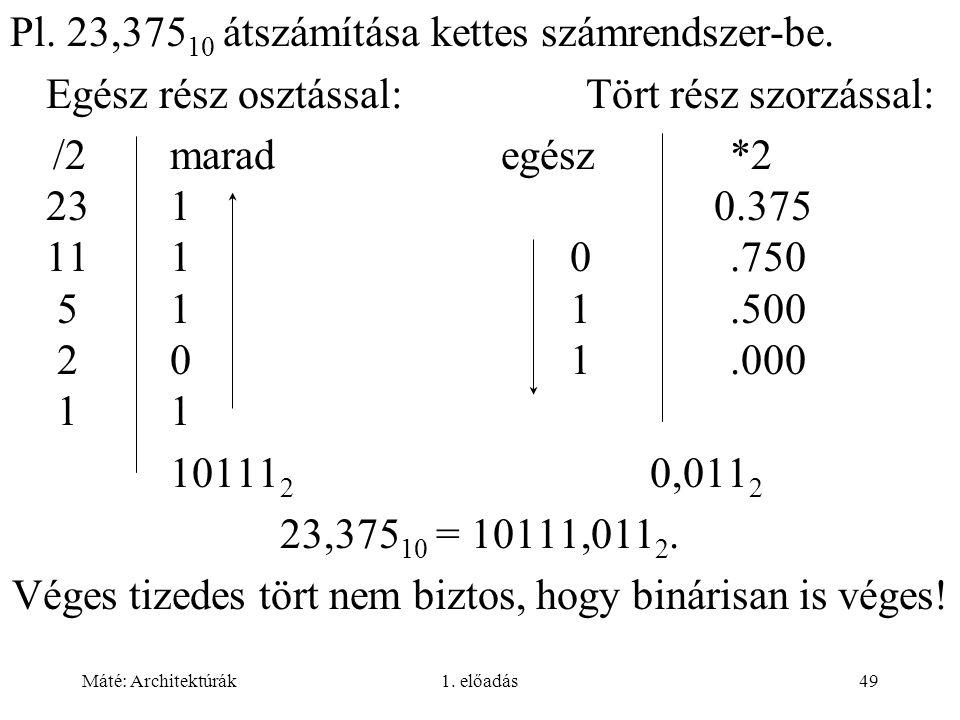 Máté: Architektúrák1.előadás49 Pl. 23,375 10 átszámítása kettes számrendszer-be.