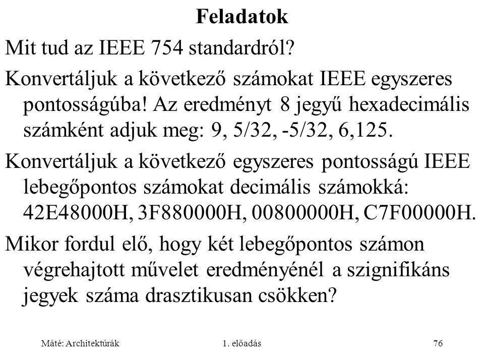 Máté: Architektúrák1.előadás76 Feladatok Mit tud az IEEE 754 standardról.