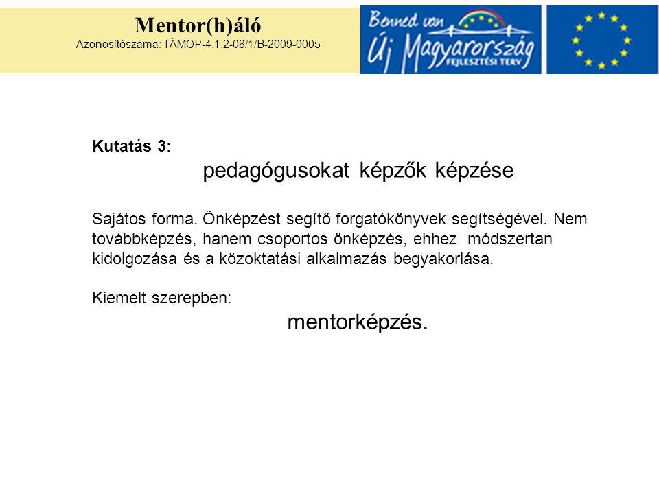 Mentor(h)áló Azonosítószáma: TÁMOP-4.1.2-08/1/B-2009-0005 Kutatás 3: pedagógusokat képzők képzése Sajátos forma. Önképzést segítő forgatókönyvek segít