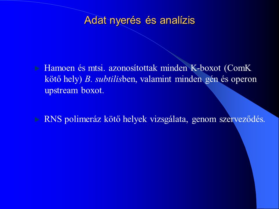 Adat nyerés és analízis Hamoen és mtsi. azonosítottak minden K-boxot (ComK kötő hely) B. subtilisben, valamint minden gén és operon upstream boxot. RN