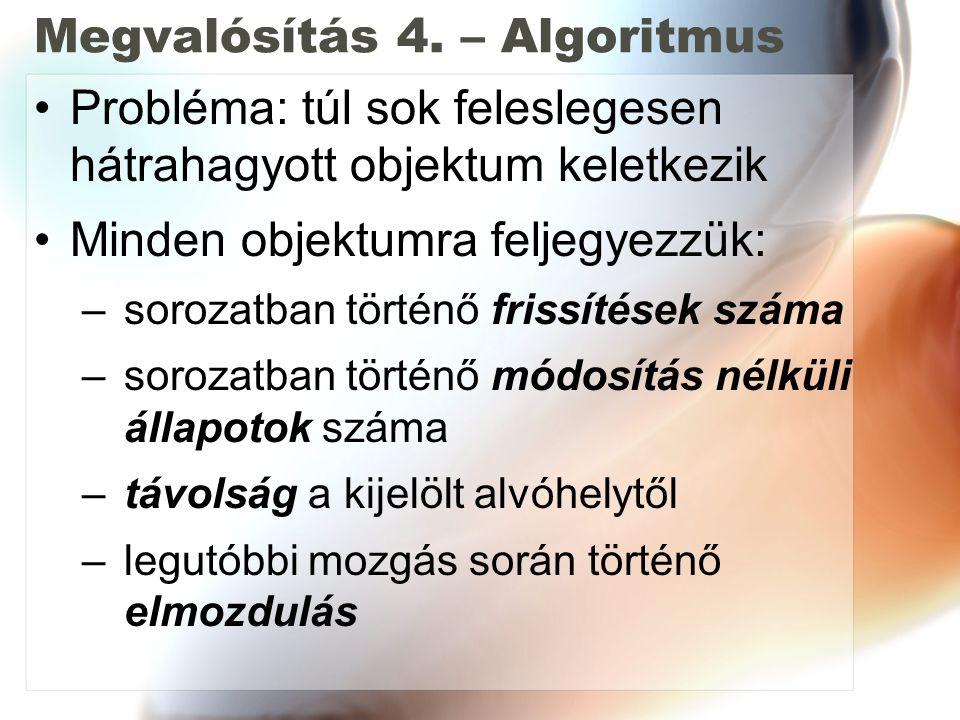Megvalósítás 4. – Algoritmus Probléma: túl sok feleslegesen hátrahagyott objektum keletkezik Minden objektumra feljegyezzük: – sorozatban történő fris