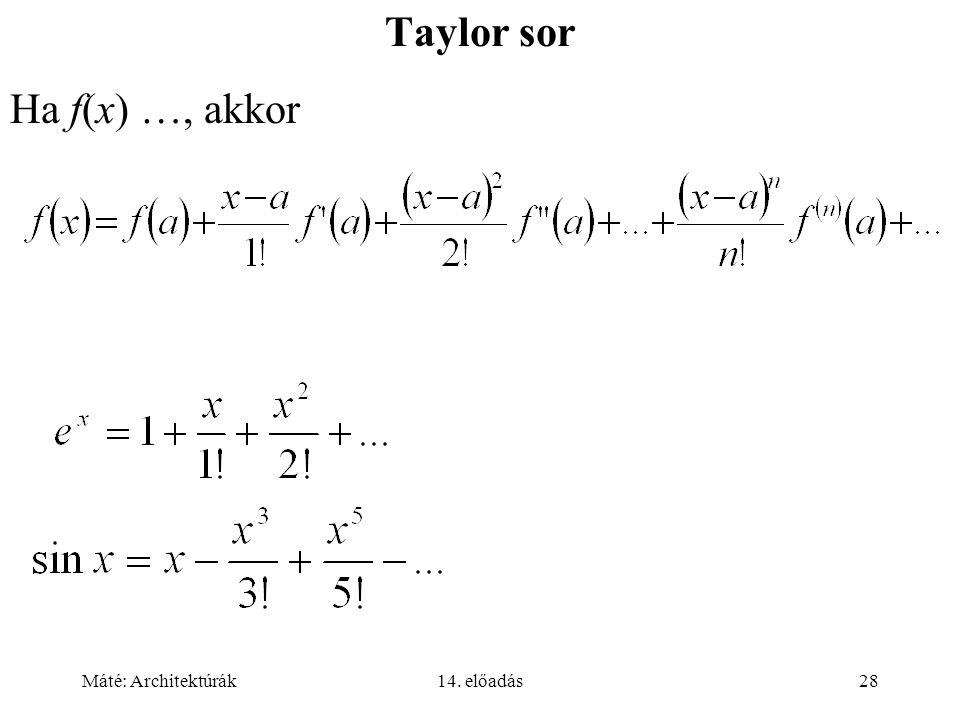 Máté: Architektúrák14. előadás28 Taylor sor Ha f(x) …, akkor