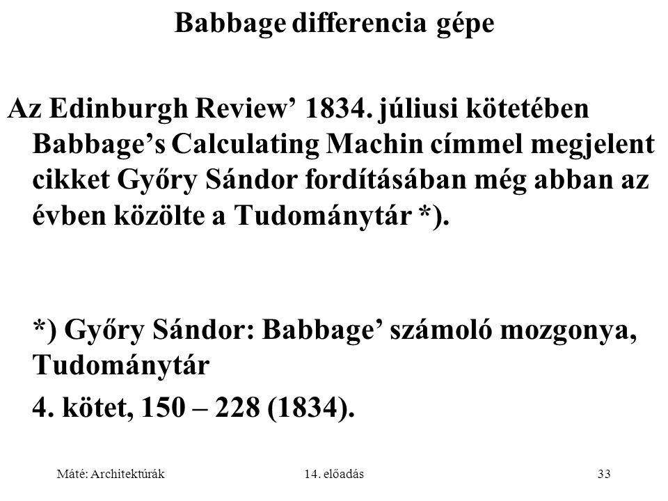 Máté: Architektúrák14. előadás33 Babbage differencia gépe Az Edinburgh Review' 1834.