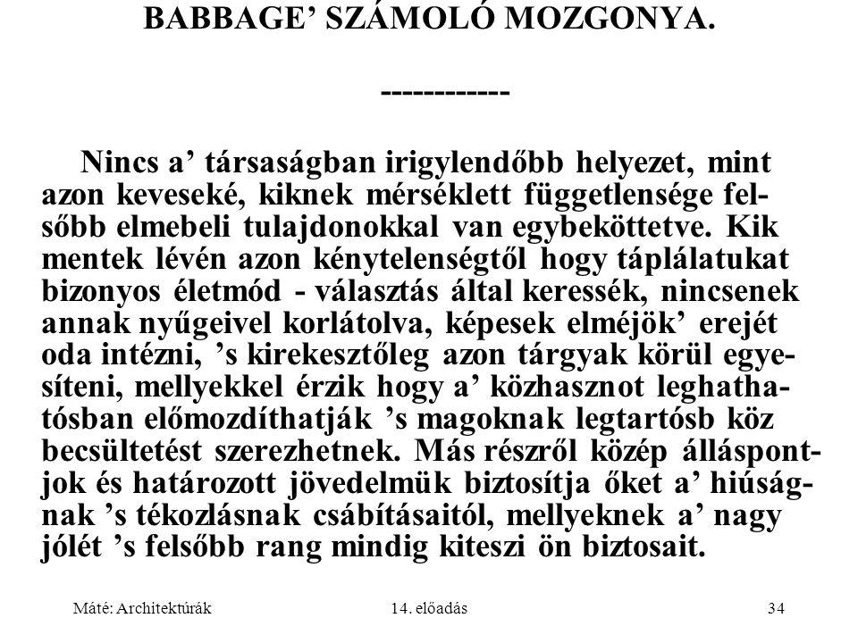 Máté: Architektúrák14. előadás34 BABBAGE' SZÁMOLÓ MOZGONYA.