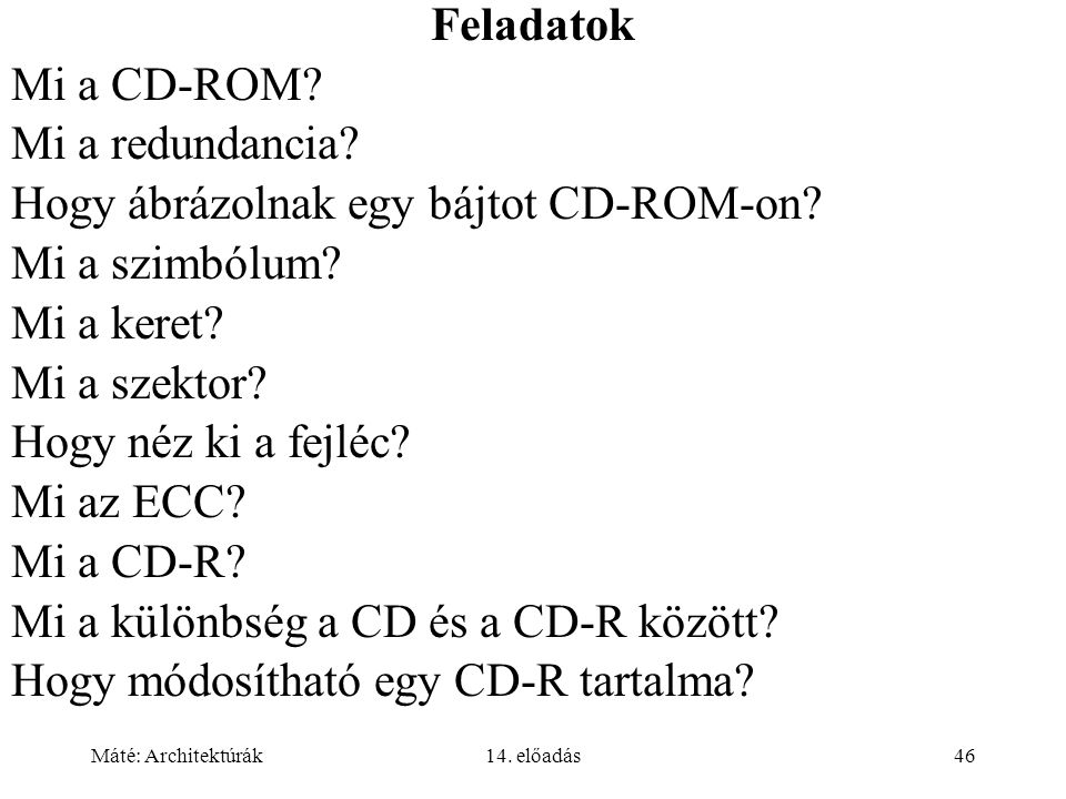 Máté: Architektúrák14. előadás46 Feladatok Mi a CD-ROM.