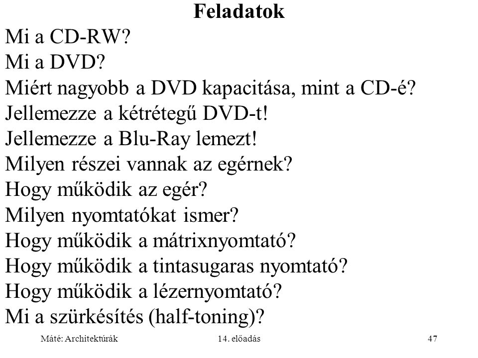 Máté: Architektúrák14. előadás47 Feladatok Mi a CD-RW.