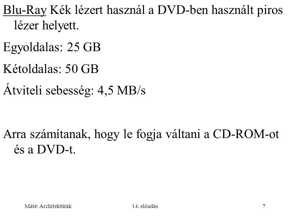 Máté: Architektúrák14. előadás7 Blu-Ray Kék lézert használ a DVD-ben használt piros lézer helyett.