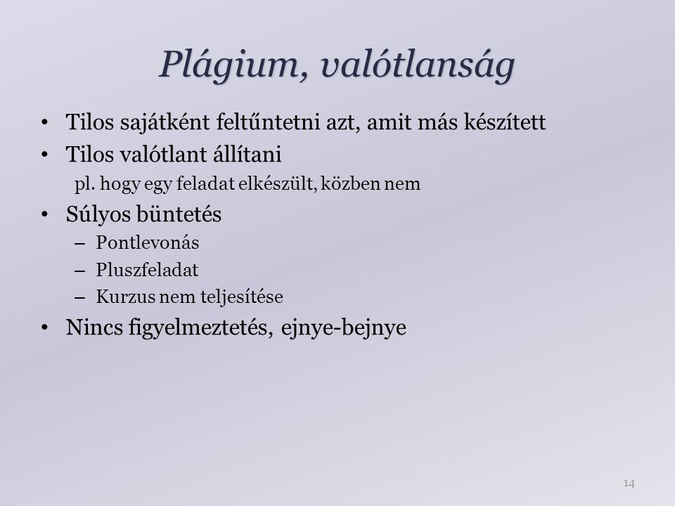 Plágium, valótlanság Tilos sajátként feltűntetni azt, amit más készített Tilos valótlant állítani pl.