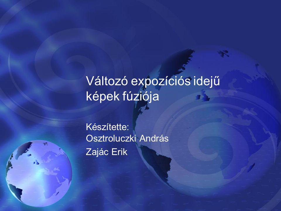 Változó expozíciós idejű képek fúziója Készítette: Osztroluczki András Zajác Erik