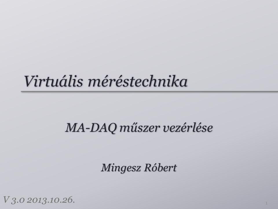 Virtuális méréstechnika MA-DAQ műszer vezérlése 1 Mingesz Róbert V 3.0 2013.10.26.
