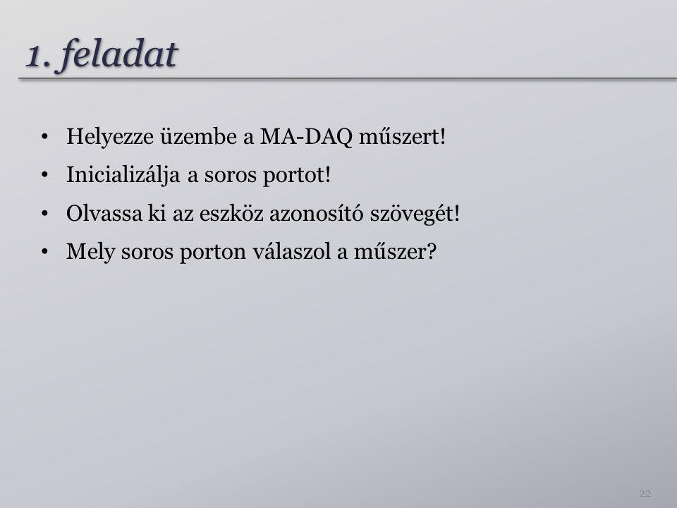 1. feladat Helyezze üzembe a MA-DAQ műszert! Inicializálja a soros portot! Olvassa ki az eszköz azonosító szövegét! Mely soros porton válaszol a műsze