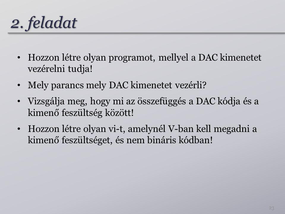 2. feladat Hozzon létre olyan programot, mellyel a DAC kimenetet vezérelni tudja! Mely parancs mely DAC kimenetet vezérli? Vizsgálja meg, hogy mi az ö
