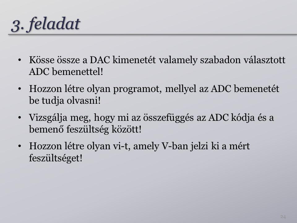 3. feladat Kösse össze a DAC kimenetét valamely szabadon választott ADC bemenettel! Hozzon létre olyan programot, mellyel az ADC bemenetét be tudja ol