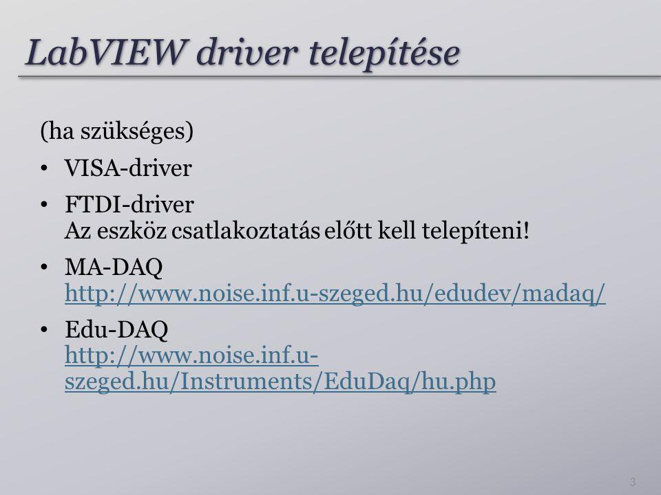 LabVIEW driver telepítése (ha szükséges) VISA-driver FTDI-driver Az eszköz csatlakoztatás előtt kell telepíteni! MA-DAQ http://www.noise.inf.u-szeged.