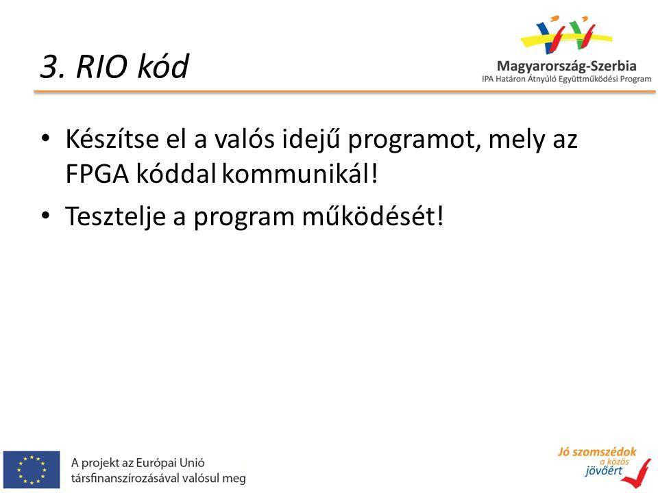 3. RIO kód Készítse el a valós idejű programot, mely az FPGA kóddal kommunikál.