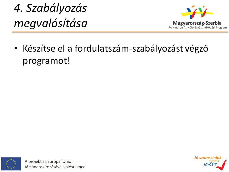 4. Szabályozás megvalósítása Készítse el a fordulatszám-szabályozást végző programot!