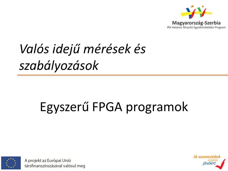 Valós idejű mérések és szabályozások Egyszerű FPGA programok