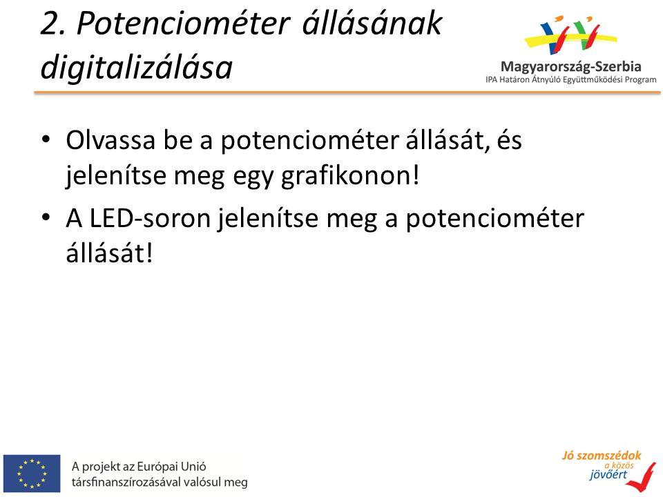 2. Potenciométer állásának digitalizálása Olvassa be a potenciométer állását, és jelenítse meg egy grafikonon! A LED-soron jelenítse meg a potenciomét
